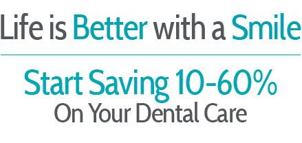 Start Saving 10% to 60% on Dental Care