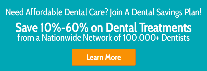 Need Affordable Dental Care? Join A Dental Savings Plan!