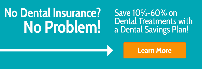 No Dental Insurance? No Problem!