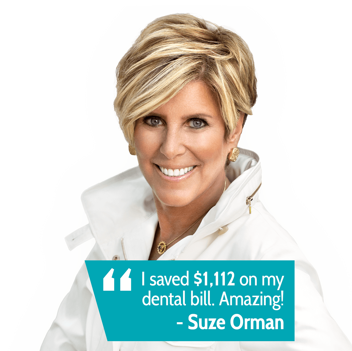 I saved $1,112 on my dental bill, Amazing! Quote by Suze Orman